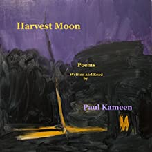 Harvest Moon: Poems Audiobook by Paul Kameen Narrated by Paul Kameen