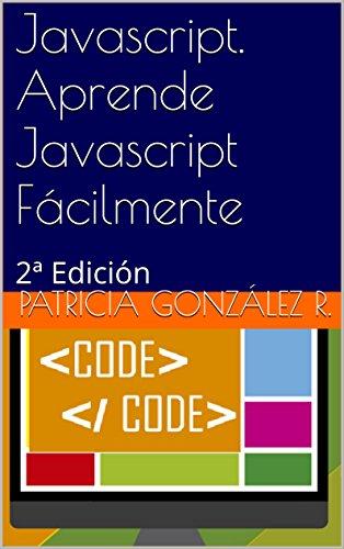 Javascript. Aprende Javascript Fácilmente: 2ª Edición