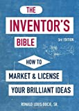 The Inventor's Bible, 3rd Edition: How to Market and License Your Brilliant Ideas (Inventor's Bible: How to Market & License Your Brilliant Ideas)