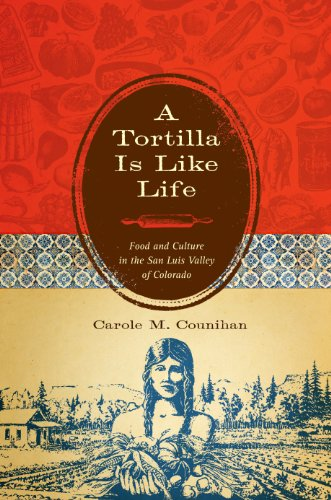 A Tortilla Is Like Life: Food and Culture in the San Luis Valley of Colorado (Louann Atkins Temple Women & Culture (Numbered))