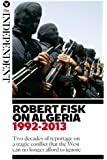Robert Fisk on Algeria: Two decades of reportage on a tragic conflict that the West can no longer afford to ignore.