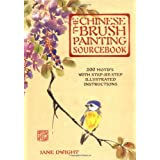 The Chinese Brush Painting Sourcebook: Over 200 Exquisite Motifs to Recreate with Step-by-step Instructionsby Jane Dwight