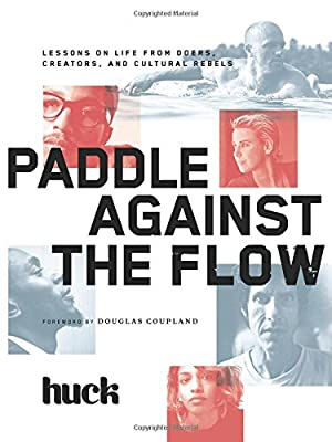 Paddle Against the Flow: Lessons on Life from Doers, Creators, and Culture-Shakers