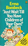 Just Wait Till You Have Children of Your Own (0417064209) by Bombeck, Erma