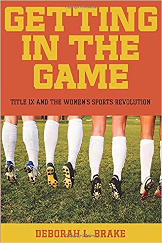Getting in the Game: Title IX and the Women's Sports Revolution (Critical America) written by Deborah L. Brake