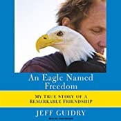 An Eagle Named Freedom: My True Story of a Remarkable Friendship | [Jeff Guidry]