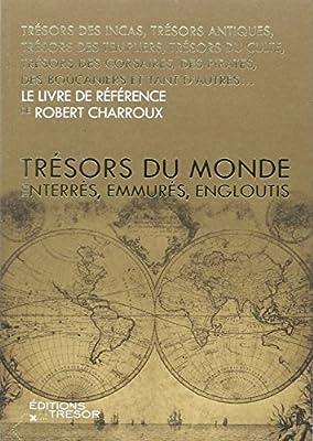 Trésors du monde : Enterrés, emmurés, engloutis par Robert Charroux