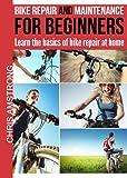 Bike repair & maintenance for beginners: Learn the basics of bike repair at home (The bicycling guide Book 1)