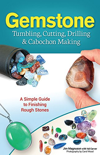 Gemstone Tumbling, Cutting, Drilling & Cabochon Making: A Simple Guide to Finishing Rough Stones (Gems And Stones Book compare prices)