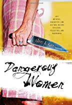 Dangerous Women: Why Mothers, Daughters, and Sisters Become Stalkers, Molesters, and Murderers, by Larry A. Harris