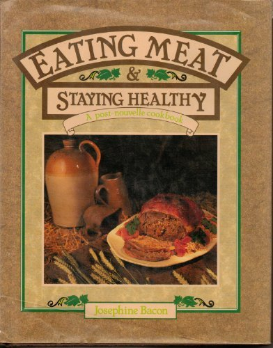 Eating Meat & Staying Healthy: A Post-Nouvelle Cookbook, Bacon, Josephine