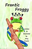 img - for Frantic Froggy: Children's Book about the Joy of Reading book / textbook / text book