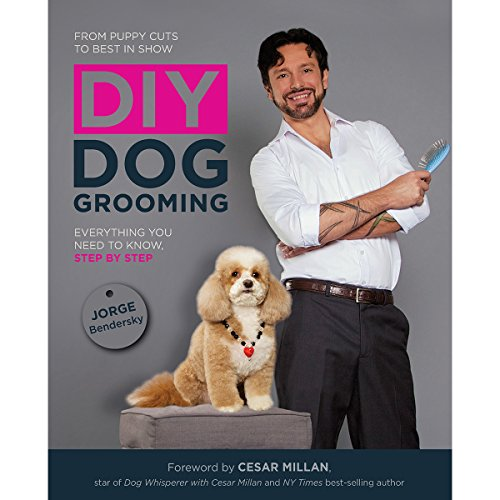 DIY Dog Grooming, From Puppy Cuts to Best in Show: Everything You Need to Know, Step by Step PDF