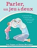 echange, troc Jan Pepper, Elaine Weitzman - Parler, UN Jeu a Deux: Comment Aider Votre Enfant  a Communiquer Guide Du Parent