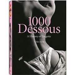 1000 Dessous: A History of Lingerie / Eine Geschicte der Reizwasche Histoire de la Lingerie (25th Anniversary Special Edtn)