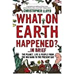 Christopher Lloyd [ What on Earth Happened?... in Brief The Planet, Life and People from the Big Bang to the Present Day ] [ WHAT ON EARTH HAPPENED?... IN BRIEF THE PLANET, LIFE AND PEOPLE FROM THE BIG BANG TO THE PRESENT DAY ] BY Lloyd, Christopher ( AU