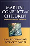 Marital Conflict and Children: An Emotional Security Perspective (Guilford Series on Social and Emotional Development) [Paperback] [2011] 1 Ed. E. Mark Cummings PhD, Patrick T. Davies PhD