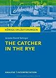 Königs Erläuterungen: The Catcher in the Rye - Der Fänger im Roggen von J. D. Salinger: Textanalyse und Interpretation mit ausführlicher Inhaltsangabe und Abituraufgaben mit Lösungen