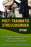 img - for Post Traumatic Stress Disorder (PTSD): The Ultimate Guide for Veterans & Their Loved Ones on Navigating Life with PTSD (Including Support & Treatment Strategies) ... ptsd iraq, ptsd breakthrough, ptsd books) book / textbook / text book
