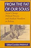 img - for From the Fat of Our Souls: Social Change, Political Process, and Medical Pluralism in Bolivia (Comparative Studies of Health Systems and Medical Care) by Crandon-Malamud, Libbet (1993) Paperback book / textbook / text book