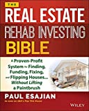 The Rehab Investors Bible: A Proven System for Finding, Funding, Fixing, and Flipping Houses - Without Lifting a Paintbrush