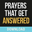 Prayers That Get Answered: Seven Bible-Based Truths to Help You Enjoy a More Exhiliarating Prayer Life Speech by Joyce Meyer Narrated by Joyce Meyer