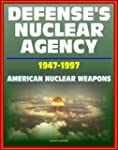 Defense's Nuclear Agency 1947 - 1997:...