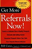 img - for Get More Referrals Now!: The Four Cornerstones That Turn Business Relationships Into Gold by Bill Cates (Mar 9 2004) book / textbook / text book