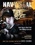 Navy Seal Shooting: Learn How to Shoot from Their Leading Instructor