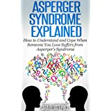 Asperger Syndrome Explained: How to Understand and Communicate When Someone You Love Has Asperger's Syndrome (...
