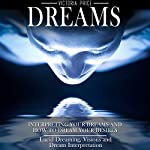 Dreams: Interpreting Your Dreams and How to Dream Your Desires - Lucid Dreaming, Visions and Dream Interpretation | Victoria Price