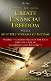 How To Create Finanacial Freedom with Multiple Streams of Income: Master the Money Rules of the Rich and Live a Life of Abundance and Prosperity