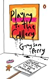 img - for Playing to the Gallery: Helping Contemporary Art in Its Struggle to Be Understood book / textbook / text book
