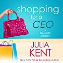 Shopping for a CEO: Shopping for a Billionaire, Book 7 Audiobook by Julia Kent Narrated by Amy McFadden