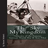 The Sky My Kingdom: Memoirs of the Famous German World War II Test Pilotby Hanna Reitsch