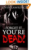 Forget it... You're Dead !: Crime,Murderer,Thriller,Suspense,Horror,Death,Mystery,Murder,Suspicion series book (thriller and mysteries best sellers 3)