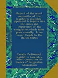 img - for Report of the select committee of the legislative assembly, appointed to inquire into the causes and importance of the emigration which takes place annually, from lower Canada to the United States book / textbook / text book