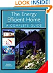 The Energy Efficient Home: A Complete...