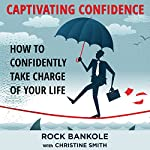 Captivating Confidence: How to Confidently Take Charge of Your Life | Rock Bankole,Christine Smith