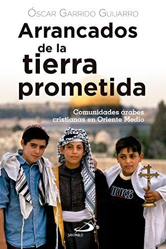Arrancados de la tierra prometida: Comunidades árabes cristianas en Oriente Medio