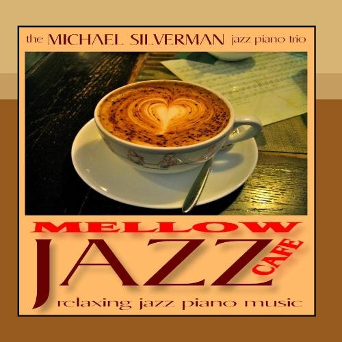 Mellow Jazz Cafe: Relaxing Jazz Piano Music by Michael Silverman