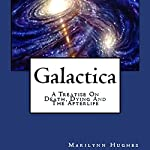 Galactica: A Treatise on Death, Dying and the Afterlife | Marilynn Hughes