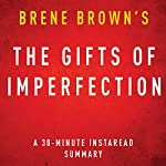 The Gifts of Imperfection by Brene Brown: A 30-minute Instaread Summary |  Instaread Summaries