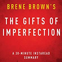 The Gifts of Imperfection by Brene Brown: A 30-minute Instaread Summary (       UNABRIDGED) by Instaread Summaries Narrated by Jason P. Hilton