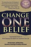 Change One Belief: Inspirational Stories of How Changing One Belief Can Transform Your Life