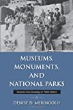 Museums, Monuments, and National Parks: Toward a New Genealogy of Public History (Public History in Historical Perspective)