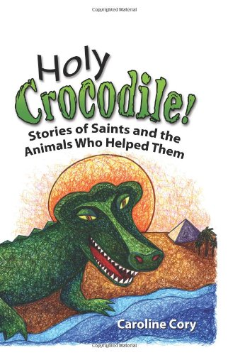 Holy Crocodile!: Stories of Saints and the Animals Who Helped Them PDF