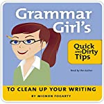 Grammar Girl's Quick and Dirty Tips to Clean Up Your Writing | Mignon Fogarty