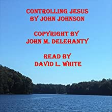 Controlling Jesus Audiobook by John Johnson Narrated by David L. White