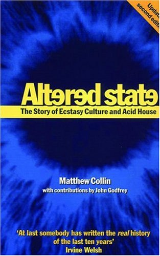 Altered State, Updated Edition: The Story of Ecstasy Culture and Acid House (A Five Star Title), Matthew Collin, John Godfrey